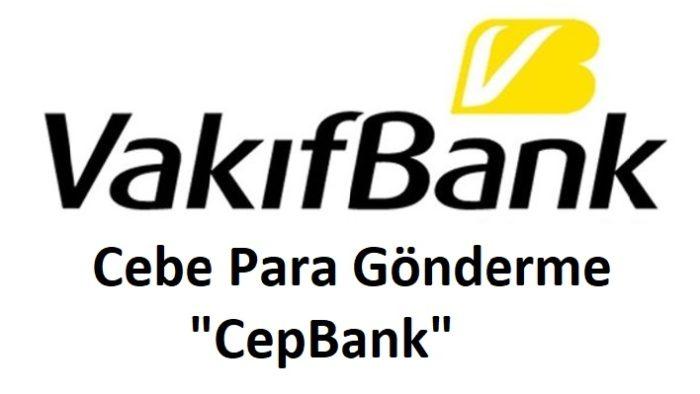 Vakıfbank CepBank (Cebe Havale) Yapma